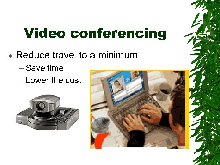 Video conferencing Reduce travel to a minimum – Save time – Lower the cost