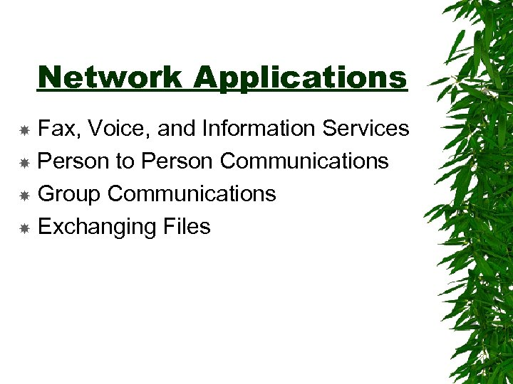 Network Applications Fax, Voice, and Information Services Person to Person Communications Group Communications Exchanging