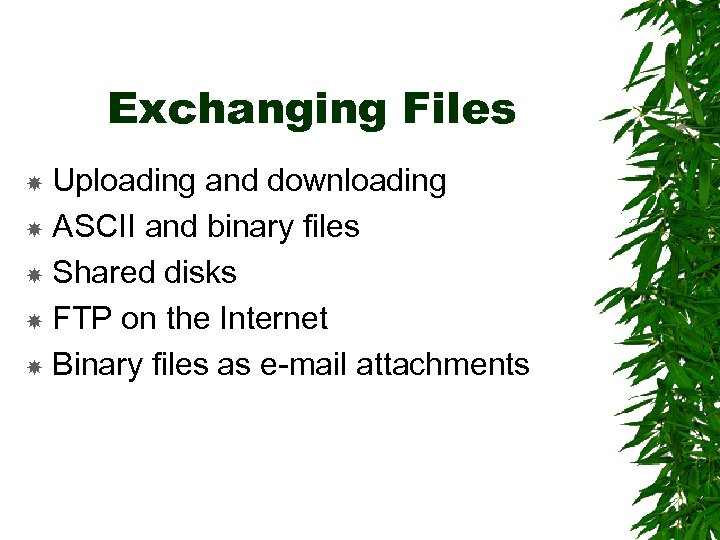 Exchanging Files Uploading and downloading ASCII and binary files Shared disks FTP on the