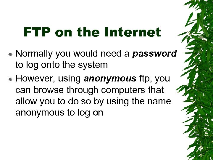 FTP on the Internet Normally you would need a password to log onto the