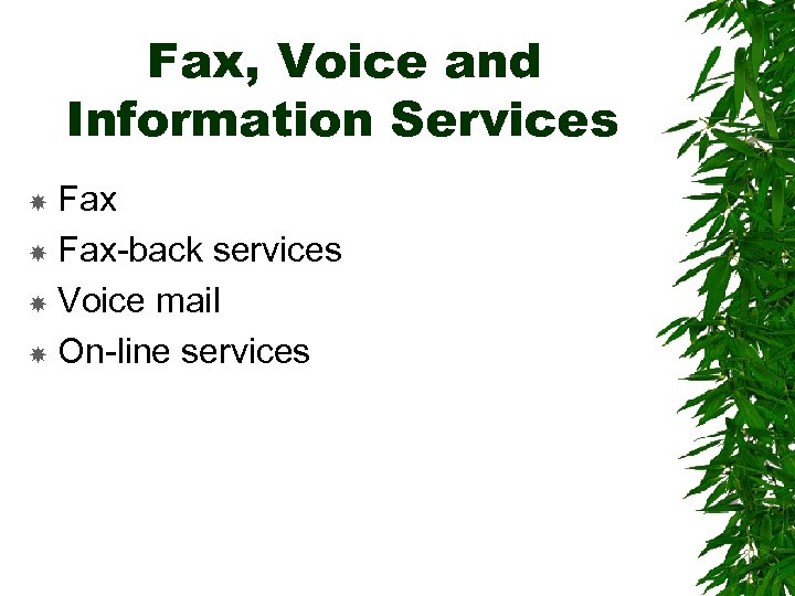 Fax, Voice and Information Services Fax-back services Voice mail On-line services