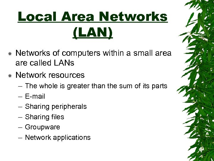 Local Area Networks (LAN) Networks of computers within a small area are called LANs