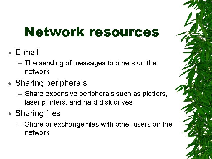 Network resources E-mail – The sending of messages to others on the network Sharing