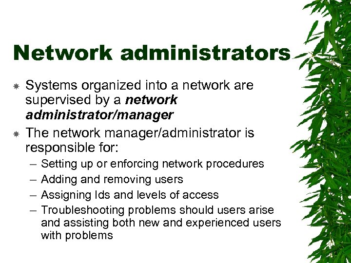 Network administrators Systems organized into a network are supervised by a network administrator/manager The