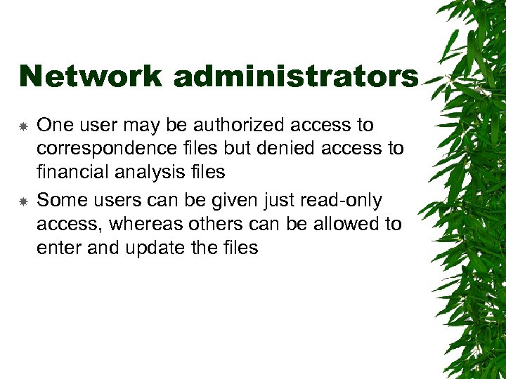 Network administrators One user may be authorized access to correspondence files but denied access