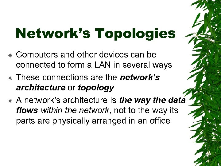 Network's Topologies Computers and other devices can be connected to form a LAN in
