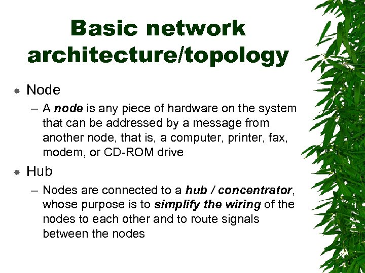 Basic network architecture/topology Node – A node is any piece of hardware on the