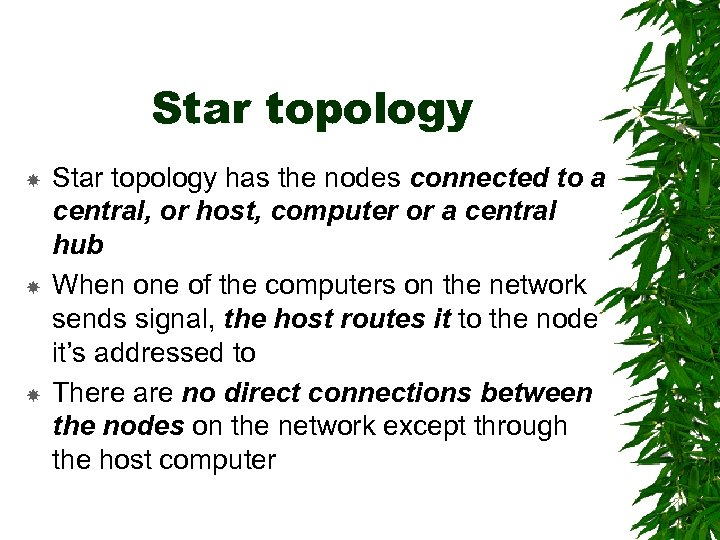 Star topology Star topology has the nodes connected to a central, or host, computer