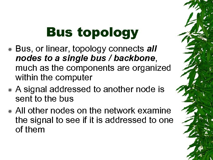 Bus topology Bus, or linear, topology connects all nodes to a single bus /