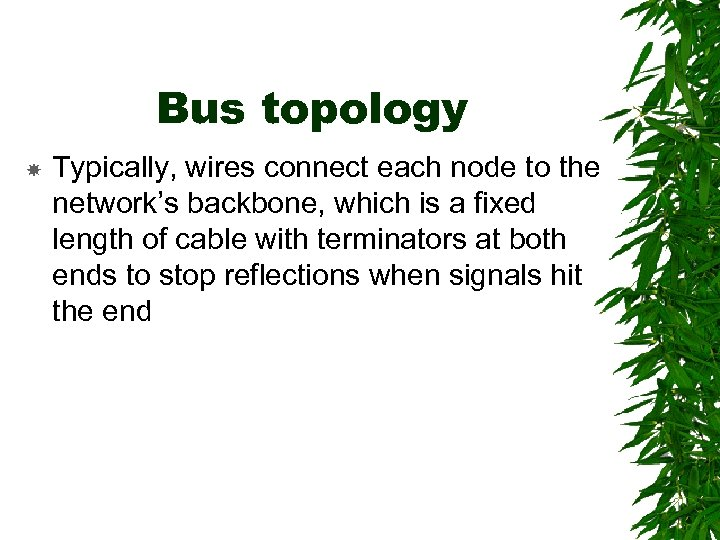 Bus topology Typically, wires connect each node to the network's backbone, which is a