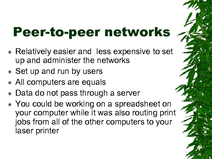 Peer-to-peer networks Relatively easier and less expensive to set up and administer the networks