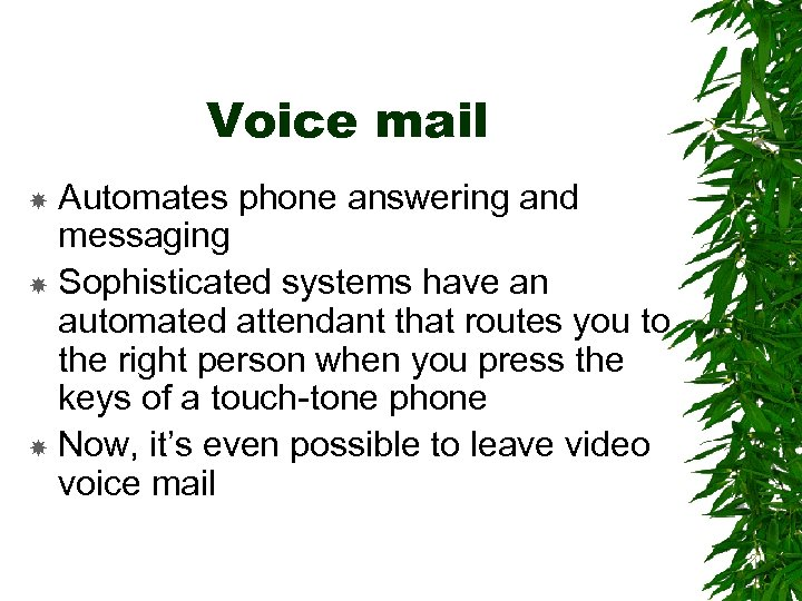 Voice mail Automates phone answering and messaging Sophisticated systems have an automated attendant that