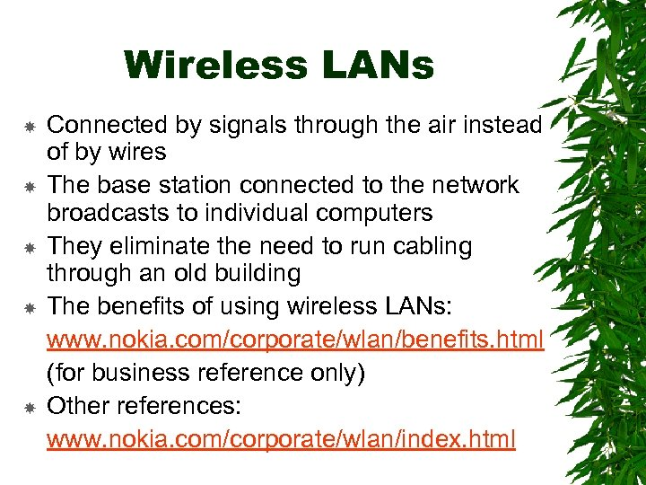 Wireless LANs Connected by signals through the air instead of by wires The base