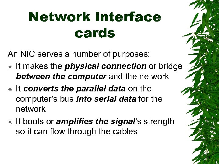 Network interface cards An NIC serves a number of purposes: It makes the physical