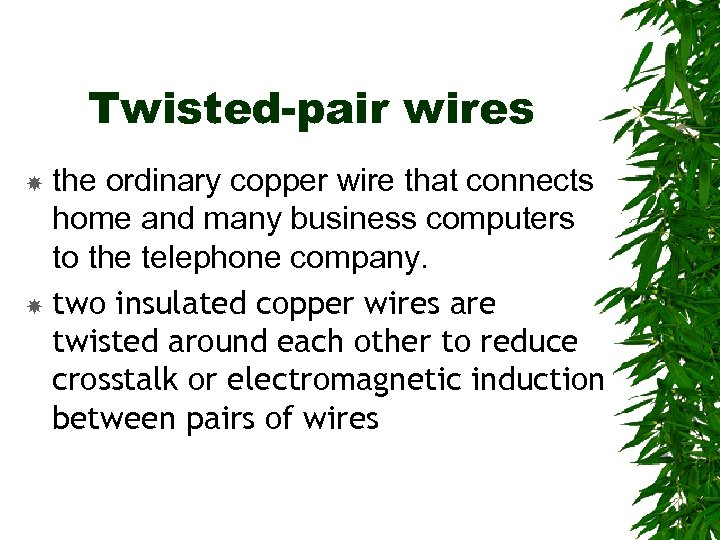 Twisted-pair wires the ordinary copper wire that connects home and many business computers to