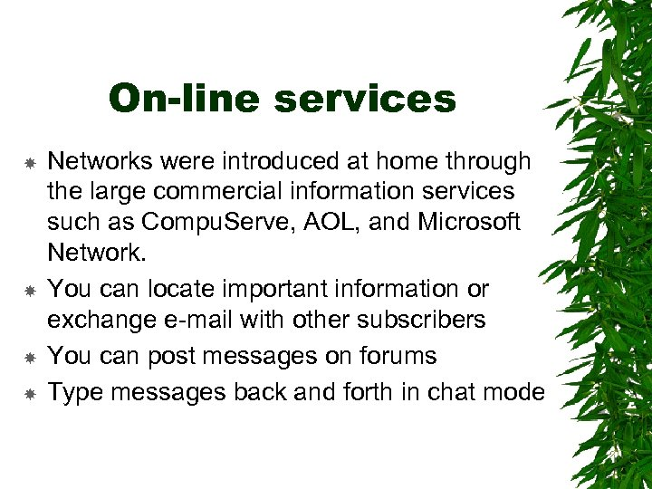 On-line services Networks were introduced at home through the large commercial information services such