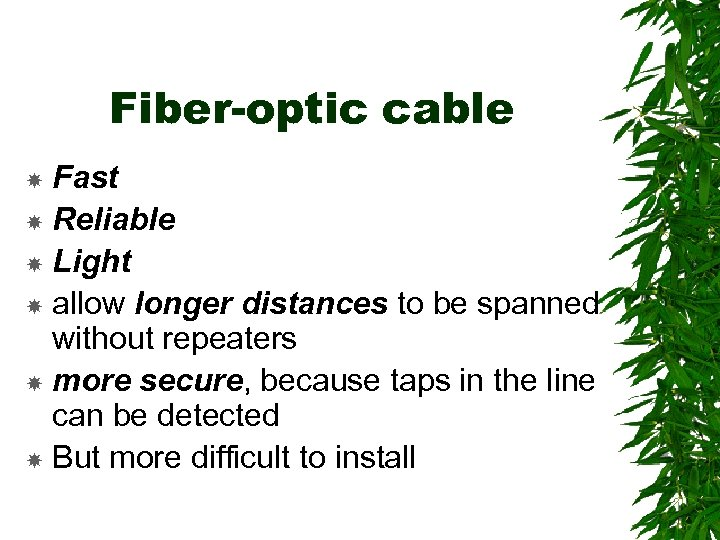 Fiber-optic cable Fast Reliable Light allow longer distances to be spanned without repeaters more