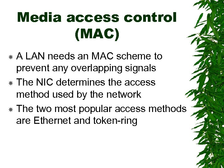 Media access control (MAC) A LAN needs an MAC scheme to prevent any overlapping