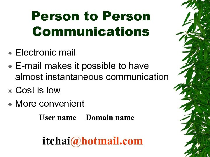 Person to Person Communications Electronic mail E-mail makes it possible to have almost instantaneous