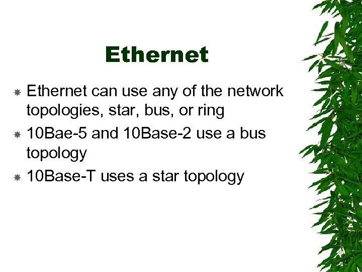 Ethernet can use any of the network topologies, star, bus, or ring 10 Bae-5