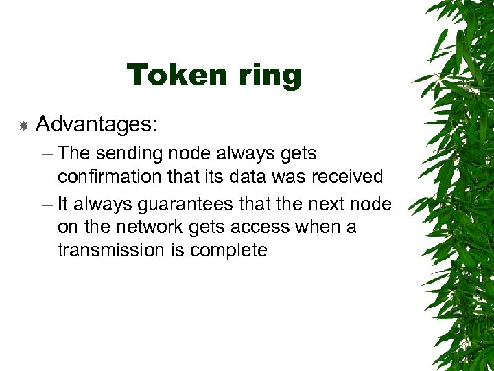 Token ring Advantages: – The sending node always gets confirmation that its data was