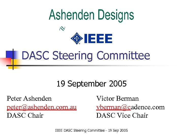 DASC Steering Committee 19 September 2005 Peter Ashenden peter@ashenden. com. au DASC Chair Victor