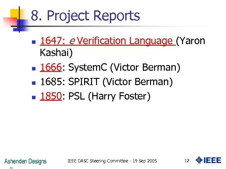 8. Project Reports n n 1647: e Verification Language (Yaron Kashai) 1666: System. C