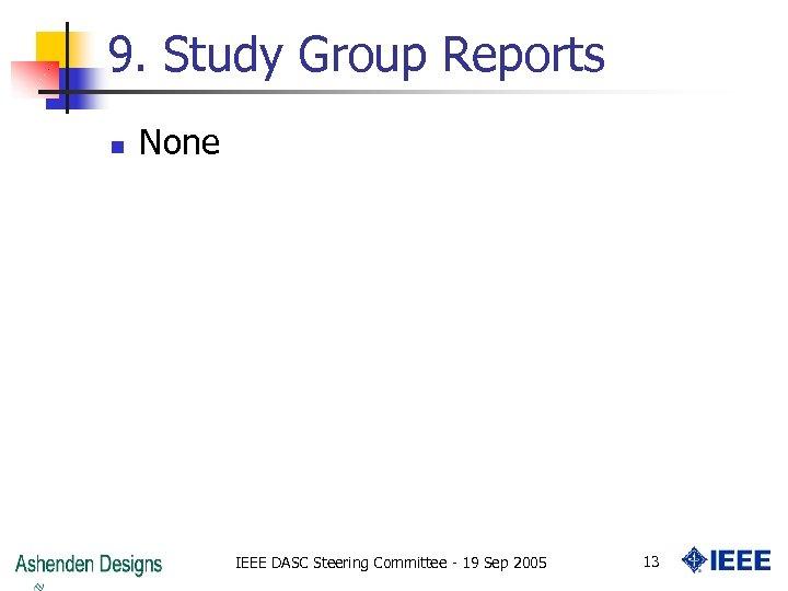 9. Study Group Reports n None IEEE DASC Steering Committee - 19 Sep 2005