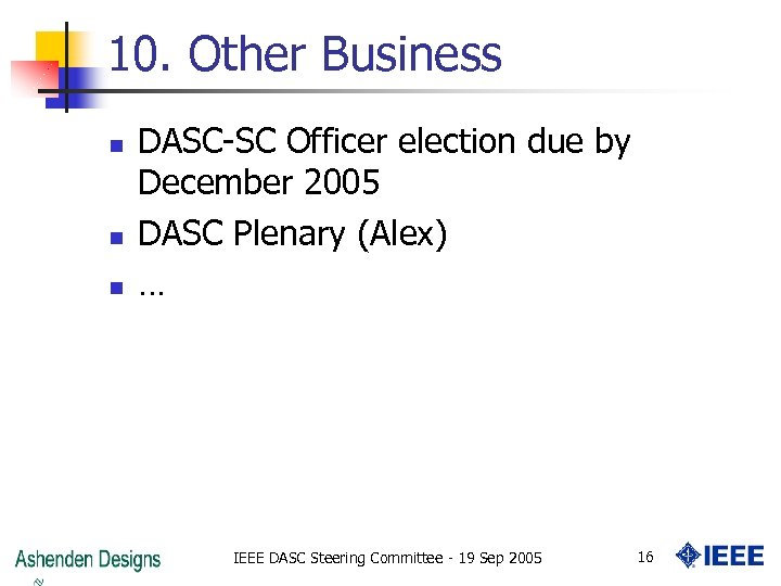 10. Other Business n n n DASC-SC Officer election due by December 2005 DASC