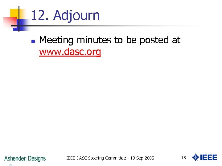 12. Adjourn n Meeting minutes to be posted at www. dasc. org IEEE DASC