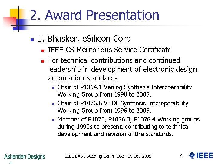 2. Award Presentation n J. Bhasker, e. Silicon Corp n n IEEE-CS Meritorious Service