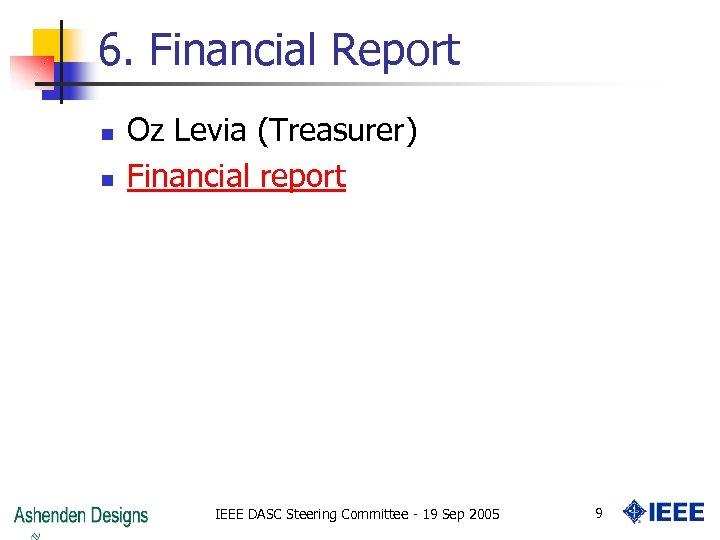 6. Financial Report n n Oz Levia (Treasurer) Financial report IEEE DASC Steering Committee