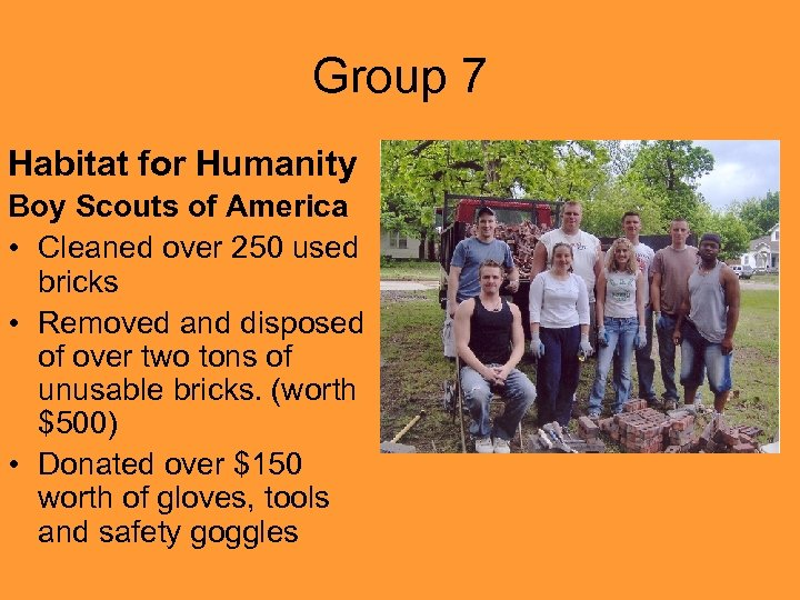 Group 7 Habitat for Humanity Boy Scouts of America • Cleaned over 250 used
