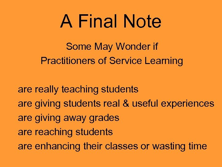 A Final Note Some May Wonder if Practitioners of Service Learning are really teaching