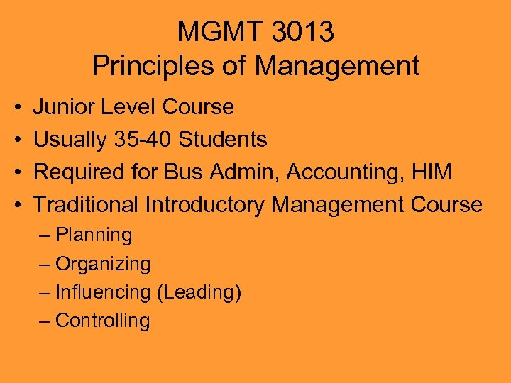 MGMT 3013 Principles of Management • • Junior Level Course Usually 35 -40 Students