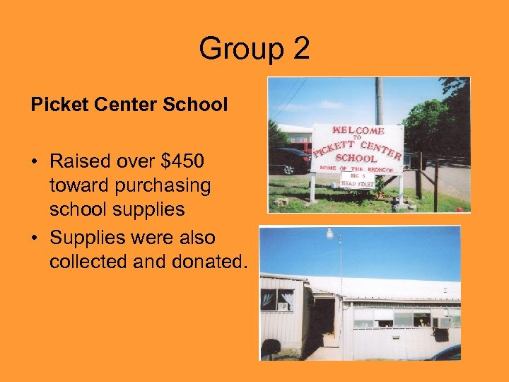 Group 2 Picket Center School • Raised over $450 toward purchasing school supplies •