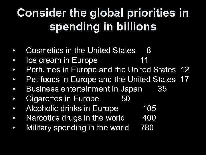 Consider the global priorities in spending in billions • • • Cosmetics in the