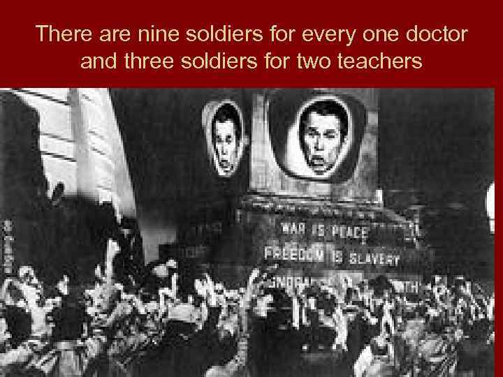 There are nine soldiers for every one doctor and three soldiers for two teachers