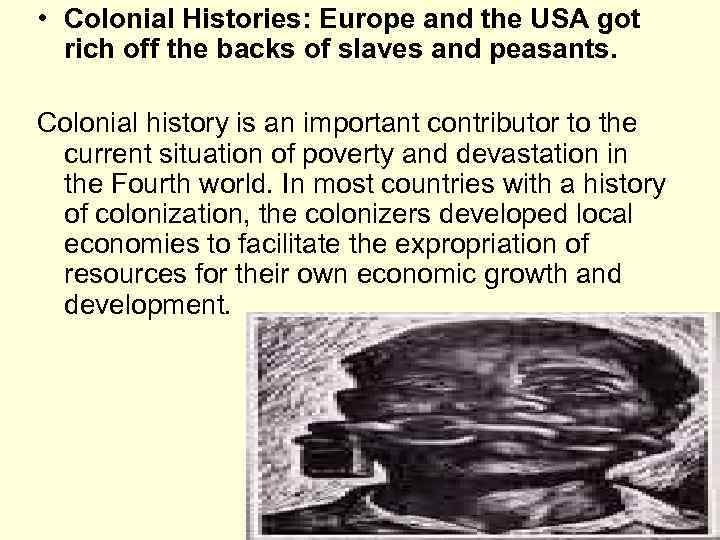 • Colonial Histories: Europe and the USA got rich off the backs of