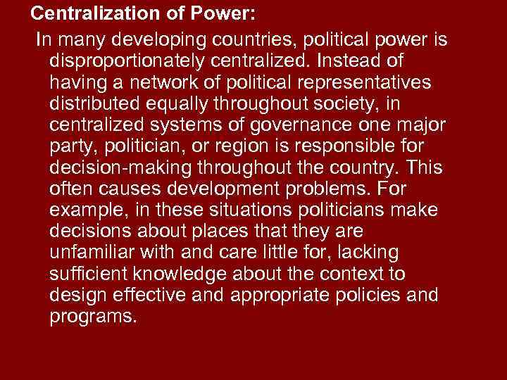 Centralization of Power: In many developing countries, political power is disproportionately centralized. Instead of