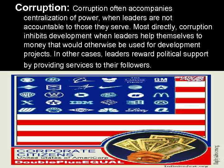 Corruption: Corruption often accompanies centralization of power, when leaders are not accountable to those
