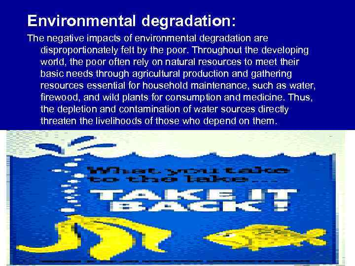 Environmental degradation: The negative impacts of environmental degradation are disproportionately felt by the poor.
