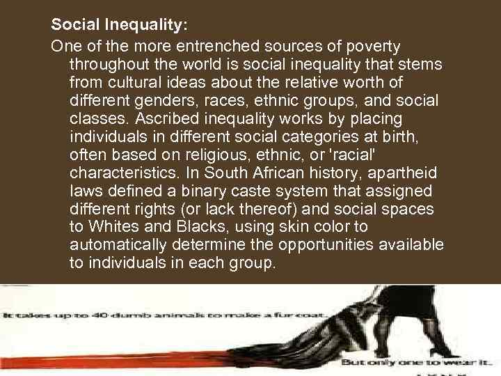 Social Inequality: One of the more entrenched sources of poverty throughout the world is