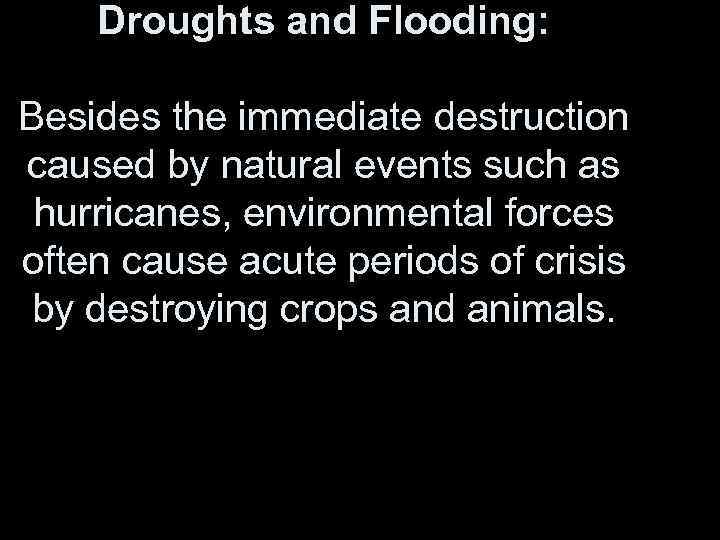 Droughts and Flooding: Besides the immediate destruction caused by natural events such as hurricanes,