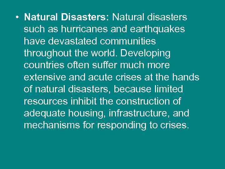 • Natural Disasters: Natural disasters such as hurricanes and earthquakes have devastated communities