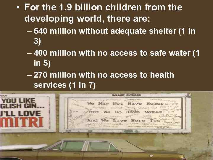 • For the 1. 9 billion children from the developing world, there are: