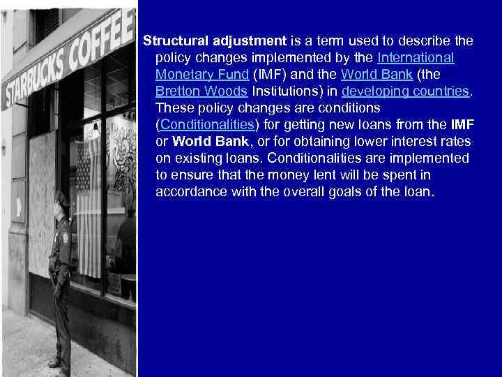 Structural adjustment is a term used to describe the policy changes implemented by the