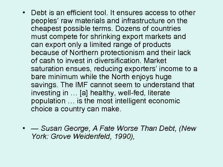 • Debt is an efficient tool. It ensures access to other peoples' raw