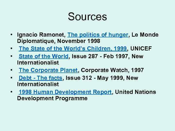 Sources • Ignacio Ramonet, The politics of hunger, Le Monde Diplomatique, November 1998 •