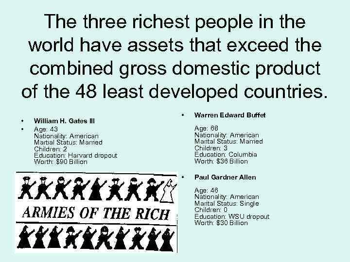 The three richest people in the world have assets that exceed the combined gross